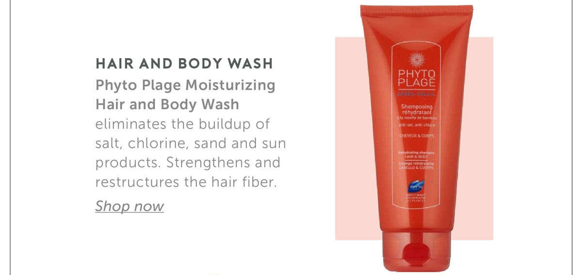 2. Hair and Body Wash Phyto Plage Moisturizing Hair and Body Wash eliminates the buildup of salt, chlorine, sand and sun products. Strengthens and restructures the hair fiber.
