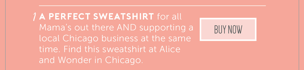 A perfect sweatshirt for all Mama's out there AND supporting a local Chicago business at the same time. Find this sweatshirt at Alice and Wonder in Chicago or online here.