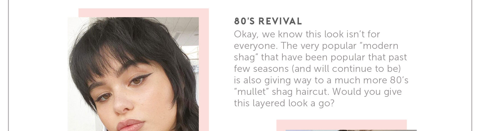 """80's Revival. Okay, we know this look isn't for everyone. The very popular """"modern shag"""" that have been popular the past few seasons (and will continue to be) is also giving way to a much more 80's """"mullet"""" shag haircut. Would you give this layered look a go?"""