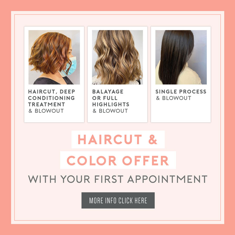 Get a haircut and color offer with your first appointment. Click for more info