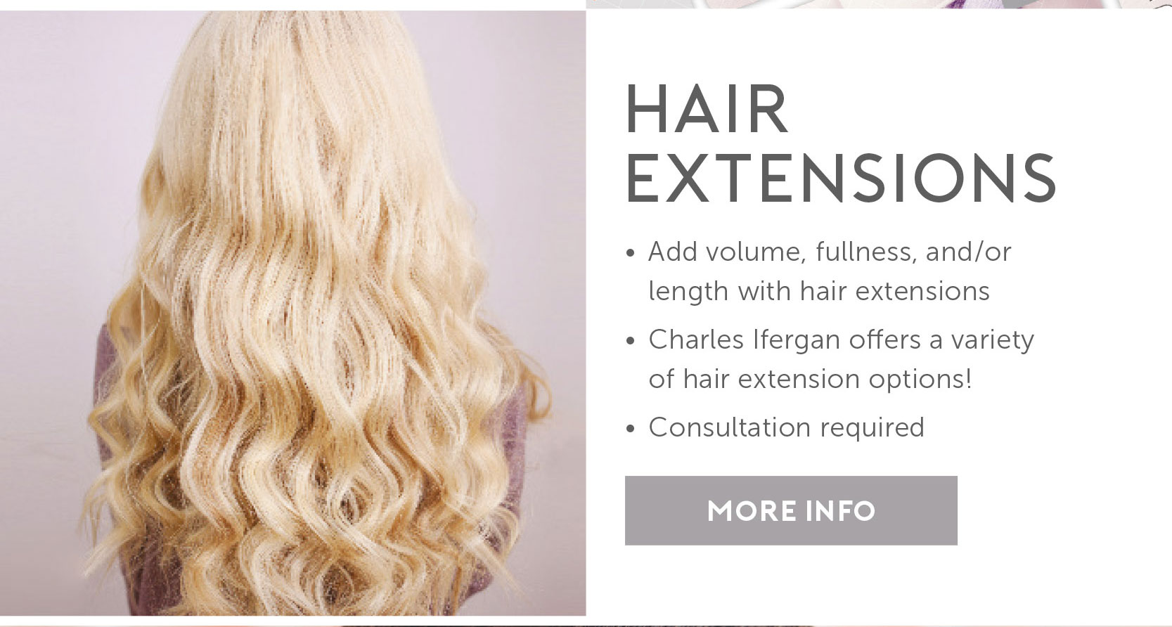 Hair Extensions – Add volume, fullness, & length | We offer a variety of options! | Consultation required