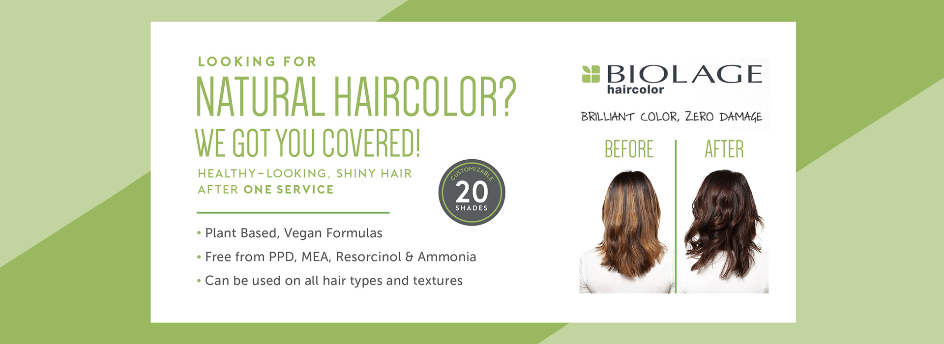 Looking for natural hair color? We've got you covered with Biolage Haircolor. Brillian Color, Zero Damage.