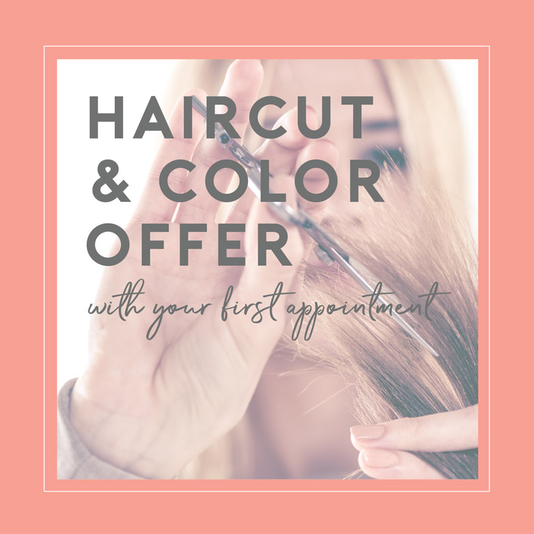 Haircut and color offer with your first appointment