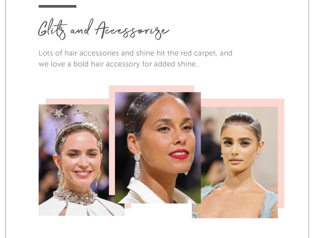 Glitz and Accessorize Lots of hair accessories and shine hit the red carpet, and we love a bold hair accessory or added shine.